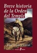 Breve historia de la orden del temple - José Luis Corral