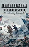 Rebelde. Cronicas de Starbuck I - Bernard Cornwell
