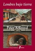 Londres bajo tierra - Peter Ackroyd