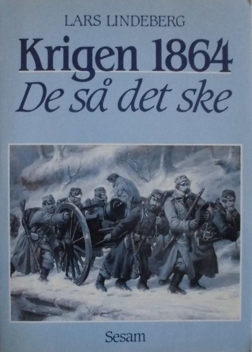 De sa det ske 1864 Krigen 1864 skildret af soldater og civile, der var med, og af samtidige journalister, forfattere digtere, malere, tegnere og fotografer - Lindeberg, Lars