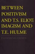 Between Positivism and T.S. Eliot: Imagism and T.E. Hulme