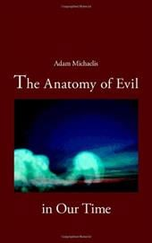 The Anatomy of Evil in Our Time - Michaelis, Adam
