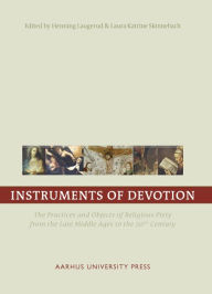 Instruments of Devotion: The Practices and Objects of Religious Piety from the Late Middle Ages to the 20th Century - Henning Laugerud