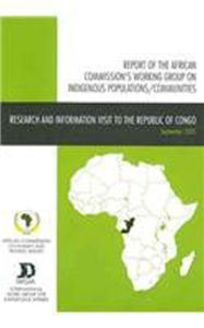 Reports of the African Commission's Working Group on Indigenous Populations/Communities in Africa: Research and Information Visit to the Republic of Congo, 5-19 September 2005 - African Commission on Human and Peoples' Rights