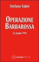 Operazione «Barbarossa». 22 giugno 1941 - Fabei Stefano