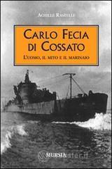 Carlo Fecia di Cossato. L'uomo, il mito e il marinaio - Rastelli Achille