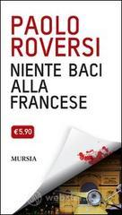 Niente baci alla francese - Roversi Paolo