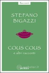 Cous cous e altre cose importanti - Bigazzi Stefano