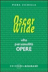 Oscar Wilde. Vita, personalità, opere. Ediz. italiana e inglese - Zichella Piera