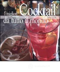 I migliori cocktail da tutto il mondo - Zingales Franco