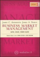 Business market management. Capire, creare, fornire valore - Anderson James C.