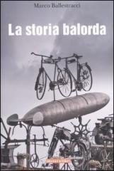 La storia balorda - Ballestracci Marco
