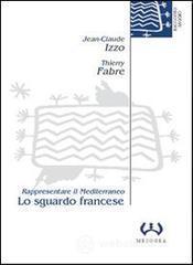 Lo sguardo francese. Rappresentare il Mediterraneo - Izzo Jean-Claude