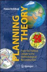 Planning theory. From the political debate to the methodological reconstruction - Archibugi Franco
