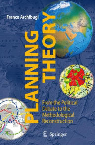 Planning Theory: From the Political Debate to the Methodological Reconstruction - Franco Archibugi