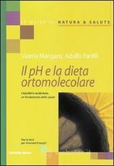 Il pH e la dieta ortomolecolare. L'equilibrio acido base, un fondamento della salute - Mangani Valeria