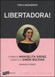 Libertadora! Storia di Manuelita Sáenz, l'amata di Simón Bolívar