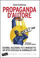 Propaganda d'autore. Guerra, razzismo, P2 e marchette: un atto d'accusa ai giornalisti vip