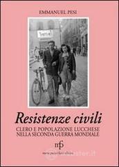 Resistenze civili. Clero e popolazione lucchese nella seconda guerra mondiale - Pesi Emmanuel