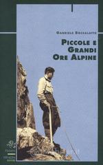 Piccole e grandi ore alpine - Boccalatte Gabriele