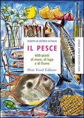 Il pesce. 600 piatti di mare, di lago e di fiume