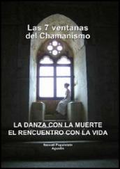 Die sieben Fenster vom Schamanismus Fenster. 1.Tanz mit dem Tod Wiederbegegnung mit dem Leben