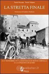 La stretta finale. 14-17 novembre 1917. La battaglia di Monte Cornelio e la conquista di Quero - Pozzato Paolo