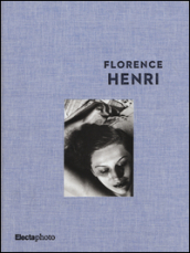 Florence Henri. Catalogo della mostra (Roma, 5 maggio-31 agosto 2015)