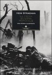 La prima guerra mondiale. Una storia illustrata - Strachan Hew
