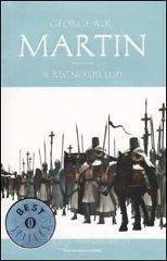 Il regno dei lupi. Le Cronache del ghiaccio e del fuoco - Martin George R.