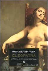 Cleopatra. La regina che ingannò se stessa - Spinosa Antonio