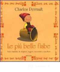 Le più belle fiabe. Fiabe classiche da sfogliare, leggere, raccontare e ascoltare - Perrault Charles