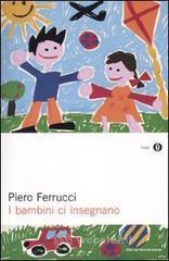 I bambini ci insegnano - Ferrucci Piero