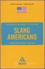 Dizionario universal. Slang americano. Slang americano-italiano - Cagliero Roberto