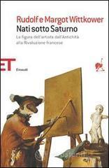 Nati sotto Saturno. La figura dell'artista dall'antichità alla Rivoluzione francese - Wittkower Rudolf