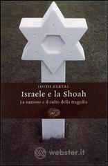 Israele e la Shoah. La nazione e il culto della tragedia - Zertal Idith