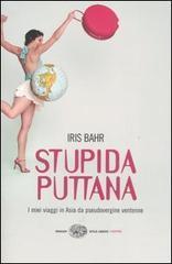 Stupida puttana. I miei viaggi in Asia da pseudovergine ventenne - Bahr Iris