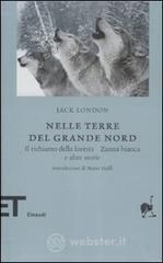 Nelle terre del nord. Il richiamo della foresta, Zanna bianca e altre storie - London Jack