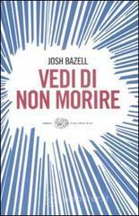 Vedi di non morire - Bazell Josh