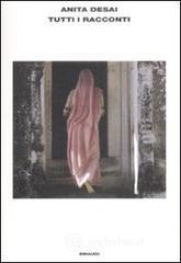 Tutti i racconti - Desai Anita