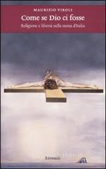 Come se Dio ci fosse. Religione e libertà nella storia d'Italia - Viroli Maurizio