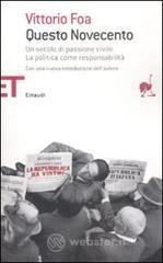 Questo Novecento. Un secolo di passione civile. La politica come responsabilità - Foa Vittorio