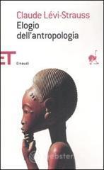 Elogio dell'antropologia - Lévi-Strauss Claude