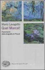 Quel Marcel! Frammenti dalla biografia di Proust - Lavagetto Mario