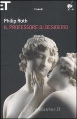 Il professore di desiderio - Roth Philip