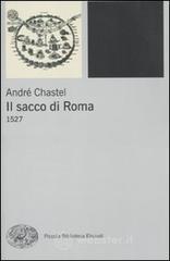 Il sacco di Roma. 1527 - Chastel André