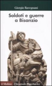 Soldati e guerre a Bisanzio. Il secolo di Giustiniano