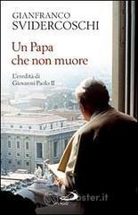 Un papa che non muore. L'eredità di Giovanni Paolo II - Svidercoschi G. Franco