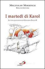 I martedì di Karol. La vita quotidiana di Giovanni Paolo II - Mokrzycki Mieczyslaw