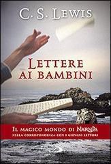 Lettere ai bambini. Il magico mondo di Narnia nella corrispondenza con i giovani lettori - Lewis Clive S.